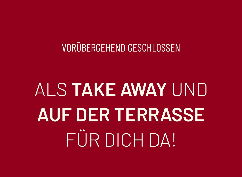 Weißer Schriftzug auf rotem Hintergrund mit der Information: Vorübergehend geschlossen, aber als Take Away und auf der Terrasse für Dich da!