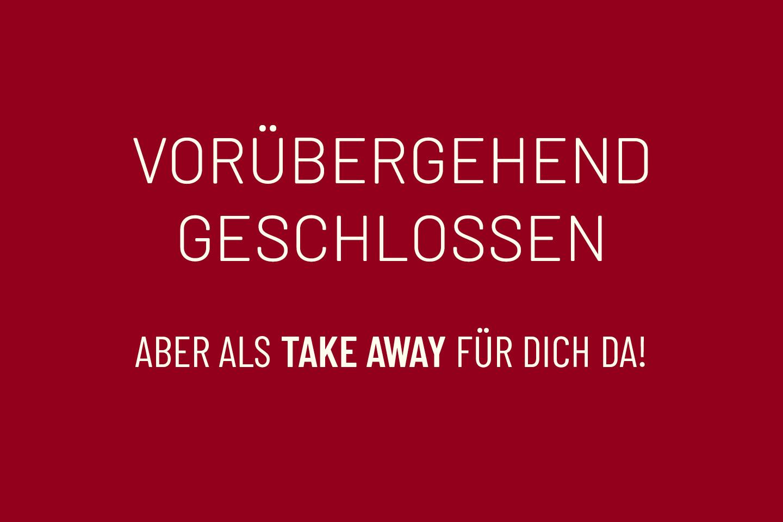 Weißer Schriftzug auf rotem Hintergrund mit der Information: Vorübergehend geschlossen, aber als Take Away für Dich da!